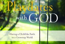 Playdates with God: Having a Childlike Faith in a Grown-up World / A book about how a simple invitation to play can open our eyes to joy and call us back to an intimate relationship with God.