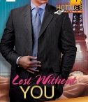Lost Without You / The creative genius behind his family's cosmetics dynasty, Shane Adams is  known as a ladies' man. Workaholic perfumer Gabrielle Burton never thought she could attract his attention - until she undergoes a makeover. Suddenly she's on Shane's radar. As intrigue swirls, is the scent of passion leading them to love?