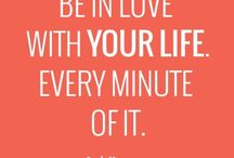 Be in LOVE with your life .