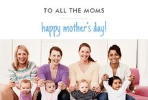 To All the Moms... / Happy Mother's Day!