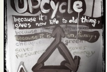 << Upcycle >> / by Jessica Lee (Shyama) Caruso