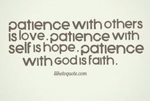 Patience / Anything about Patience (which I meed a whole lot of!!)