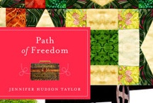 Path of Freedom by Jennifer Hudson Taylor / With a quilt as a secret guide, four people follow its stitches through unknown treachery during the civil war.