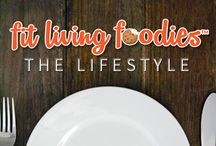 Fit Living Foodies -The Lifestyle / We reveal what it's like to live a Fit Living Foodie Lifestyle