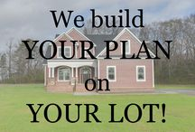 We Build Your Plan On Your Lot! / Contact us today so we can bring your ideas to life!