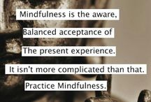 Mindfullness / Be present!!!