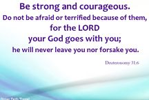 Be strong and courageous / Be strong and courageous. Do not be afraid or terrified because of them, for the LORD your God goes with you; he will never leave you nor forsake you.