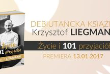 Życie i 101 przyjaciół / Debiutancka książka Krzysztofa Liegmanna