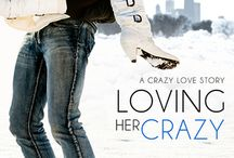 Loving Her Crazy (Crazy Love series #3) / Inspiration, quotes, teasers, and tidbits from Loving Her Crazy