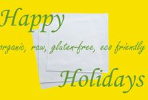Happy Organic Raw Gluten Free Eco Friendly Holidays! / Giving gifts to the unique and treasured in our lives!