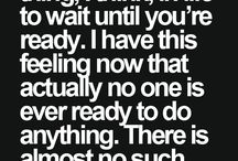 First Step ~ Readiness / Quotes about getting on with things. Stop getting ready to get ready and take the first step now. If you wait until you're ready you might be waiting a long time!