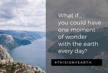 #thisismyearth / What if you could have one moment of wonder with the earth everyday? What would that look like? Share your moment here, there and everywhere using hashtag ‪#‎thisismyearth‬