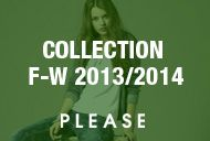 COLLECTION F/W 2013-2014 / Collection F/W 2013 BY PLEASE FASHION