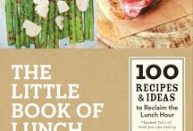 The Little Book of Lunch / The beautiful, internationally acclaimed guide to turning your midday meal into a masterpiece—featuring 100 easy, inexpensive, delicious recipes designed to be made ahead of time with just a few ingredients.