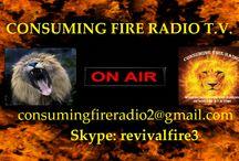 CONSUMING FIRE RADIO T.V. / Spreading the Gospel of Jesus Christ around the Globe for the KINGDOM of GOD.