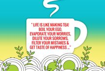 "Thought of the day / "" Life is like making Tea!  Boil your ego, Evaporate your worries, Dilute your sorrows, Filter your mistakes & Get taste of Happiness ..."""