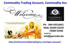 Commodity Trading Account Opening / Goodwill Commodities offers same day commodity account opening after receive your application form. We help our clients up to success in commodity market.
