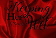 Keeping Her Wet Inspiration &Teasers