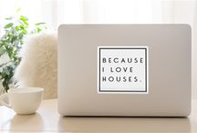 Because I love houses.
