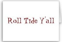ROLL TIDE ROLL! / by Kim Wilbanks