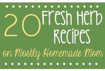 Fresh Herb Recipes / Recipes for using your own fresh, organic herbs