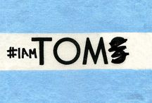 I AM TOM / TOM isn't a single person: it's everyone who's helping to build a better tomorrow. #IAMTOM / by TOMS