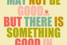 Every day may not be good but there's good in every day.