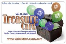 2014 Val-U-able Treasure Discount Card / Show your Treasure Card and take advantage of big savings on Butler County attractions, accommodations, shopping and more!  All offers good Jan. 1 through Dec. 31, 2014 unless otherwise noted.  A card is included in each FREE Official Visitors Guide! / by Butler County Tourism