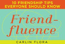 FRIENDFLUENCE, by Carlin Flora / From besties and bros to pals and partners-in-crime, there's no replacing your best friends.