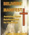Believers' Manifest / Believers' Manifest  - Anointing Power Reinforcement for Christians  This book will lift you up spiritually and launch you into a plane that God ordained for you to be as His living human creature.  At last, right now, you'll find it all here all that you need to know about your past, present and future life as a Christ follower! Believers' Manifest will heal your wounds, restore your hope and secure your future as a Believer, and also re-ignite your passion for life in Christ......