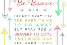 BRAVERY / From small acts of courage to giant leaps of incredible bravery, each day brings the possibility that you'll be called on to dig deep and be brave. You can do this. BE BRAVE.