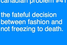 Canadian problems I TOTALLY UNDERSTAND / by J Marjoram
