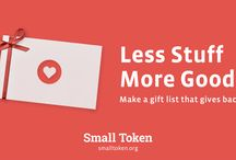 The Small Token Gift Registry / The Small Token Gift Registry allows you to donate to any 501(c)(3) nonprofit in the United States. So, once you're finished filling up your registry with nonprofit goodies, just share it out to your family and friends so they can support the causes you selected. it's completely free! Most importantly, 100% of every gift you get goes directly to your selected nonprofits. It's simply our mission to help all US nonprofits, whether big or small, connect with caring donors like you.