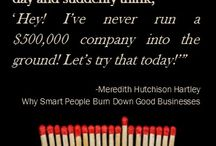 """Why Smart People Burn Down Good Businesses / Quotes, articles, and business and entrepreneur tips related to the eBook """"Why Smart People Burn Down Good Businesses"""" by Meredith Hutchison Hartley, CQIA and Frank E Hutchison, PhD."""