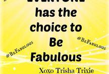 Be Fabulous / by Trisha Trixie Designs