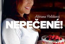 NEPEČENÉ! Adriana Poláková / Najnovšia kniha Adriany Polákovej obsahuje 40 osvedčených a jednoduchých receptov nepečených dobrôt, ktorých prípravu zvladne každý. Na takmer 200 stranách nájdete okrem úžasných veľkých fotografií nepečených dezertov aj fotografie z nádherného Toskánska, kde Adriana načerpala inšpirácie a absolvovala školu pečenia a varenia. Kniha sa stane pre vás nezabudnuteľným gurmánskym, ale aj vizuálnym zážitkom.  Aj takto kniha vznikala :-)