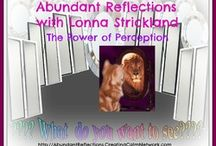 "Abundant Reflections with Lonna Strickland / Abundant Reflections -- Out of the Desert and Into the Oasis with Lonna Strickland broadcasting Fridays from Tampa Florida. http://AbundantReflections.CreatingCalmNetwork.com Are we leading the lives we really want to live? Or are we stuck in our ""stuff""? Does it take just too much effort to climb out of your rut? Has it been such a long time since you experienced joy you have forgotten how? Abundant Reflections is your guide to a balanced and joyful life."