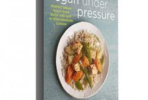 Vegan Under Pressure / Recipes from my cookbook Vegan Under Pressure. Perfect Vegan Meals made quick and easy in your Pressure Cooker.