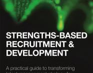 Strengths-Based Recruitment and Development / Strengths-Based Recruitment and Development explains how and why strengths-based recruitment (SBR) is having a transformational impact on performance in top companies like Saga, Gap, Starbucks and SABMiller. Strengths-Based Recruitment and Development includes case studies and interviews with executive board level leaders.