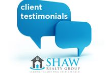 Client Testimonials / In Shaw Realty Group, it is essential to our continued success that we met or even excel our client's expectations. Read through some of our clients testimonies expressing their gratitude and satisfaction towards Shaw Realty Group and our performance-driven and award winning realtors.