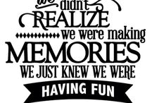 have fun ,make memories