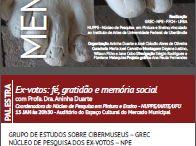 Memórias de Fé / Mostra de imagens fotográficas realizadas pelo projeto Ex-votos  e o NUPPE.