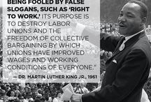 "✩ISSUES ~ CAUSES: Labor Unions / ""We Must Gaurd Against Being Fooled by False Slogans, Such as 'Right to Work.' Its Purpose is to Destroy Labor Unions and the Freedom of Collective Bargaining by Which Unions Have Improved Wages and Working Conditions of Everyone: -Dr. Martin Luther King Jr., 1961 / by Diane Davis"