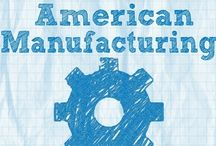 American Manufacturing / Information about manufacturing in America / by USA Love List