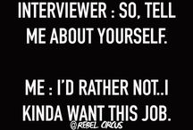 Laugh it off... / We all have a funny interview story, just laugh it off.