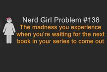 Nerd Girl Problems I can realy relate to