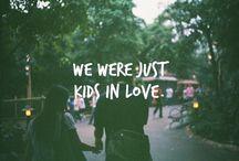 """""""We Were Just Kids In Love"""""""