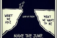 Take a chance. Face your fear. Get out of your comfort zone. Make the jump.