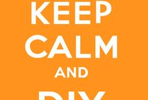 Keep Calm And ... / by DIY Craft Projects