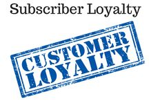 Subscriber Loyalty / All things to maintain & increase Subscriber Loyalty